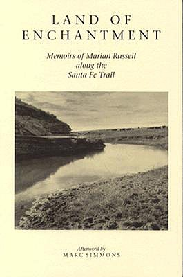 Land of Enchantment: Memoirs of Marian Russell Along the Santa Fe Trail, Russell, Marian
