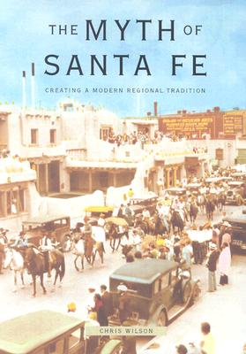 Image for MYTH OF SANTA FE, THE CREATING A MODERN REGIONAL TRADITION