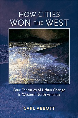 Image for How Cities Won the West: Four Centuries of Urban Change in Western North America (Histories of the American Frontier)