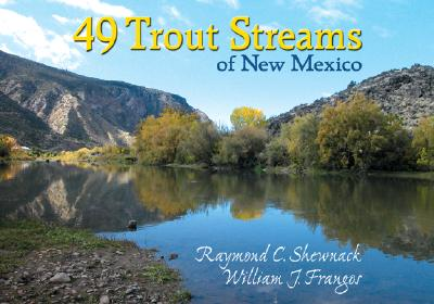 49 Trout Streams of New Mexico, Shewnack, Raymond C.; Frangos, William J.