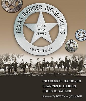 Texas Ranger Biographies: Those Who Served, 1910-1921, Harris, Charles H.; Harris, Frances E.; Sadler, Louis R.