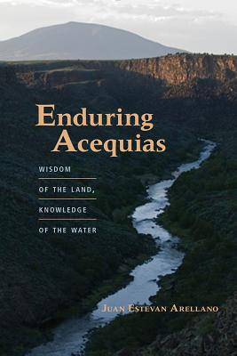 Image for Enduring Acequias: Wisdom of the Land, Knowledge of the Water (Querencias Series)
