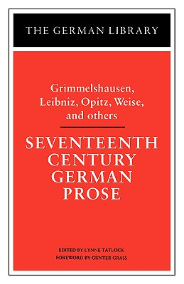 Image for Seventeenth Century German Prose: Grimmelshausen, Leibniz, Opitz, Weise, and others (German Library)