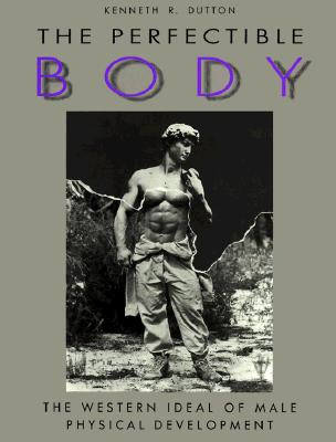Image for The Perfectible Body: The Western Ideal of Physical Development