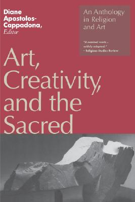 Image for Art, Creativity, and the Sacred: An Anthology in Religion and Art