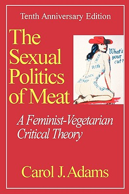 Image for The Sexual Politics of Meat: A Feminist-Vegetarian Critical Theory
