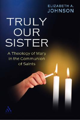 Image for Truly Our Sister: A Theology of Mary in the Communion of Saints