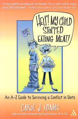 Image for Help! My Child Stopped Eating Meat!: An A-Z Guide to Surviving a Conflict of Diets