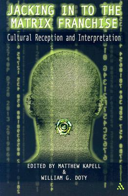 Image for Jacking In To the Matrix Franchise: Cultural Reception and Interpretation