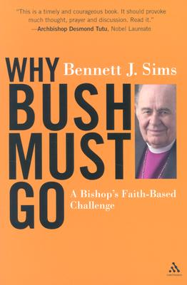 Why Bush Must Go: A Bishop's Faith-based Challenge, Sims, Bennett
