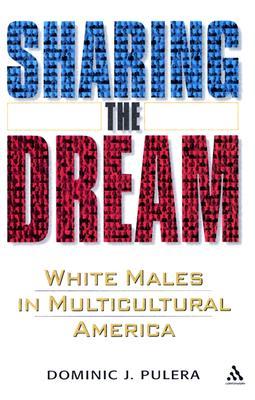 Sharing the Dream: White Males in Multicultural America, Pulera, Dominic J.