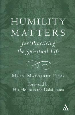 Humility Matters: The Practice of the Spiritual Life, MARY MARGARET FUNK