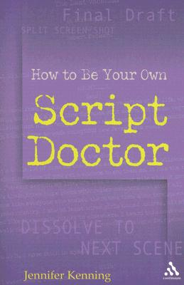 How To Be Your Own Script Doctor, Kenning, Jennifer