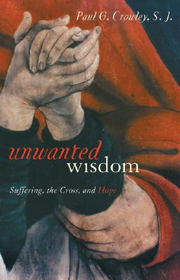 Image for Unwanted Wisdom: Suffering, the Cross, and Hope