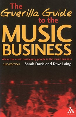 Guerilla Guide to the Music Business: 2nd Edition, Davis, Sarah; Laing, Dave