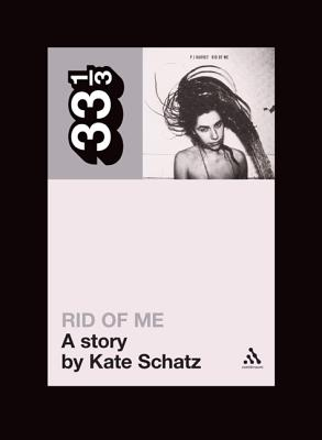 PJ Harvey's Rid of Me: A Story (33 1/3), Schatz, Kate