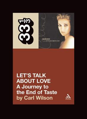 Celine Dion's Let's Talk About Love: A Journey to the End of Taste (33 1/3), Carl Wilson
