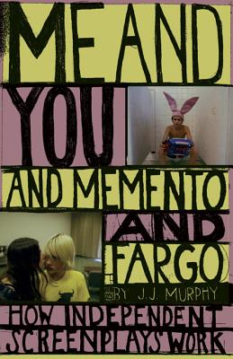 Image for ME AND YOU AND MEMENTO AND FARGO HOW INDEPENDENT SCREENPLAYS WORK
