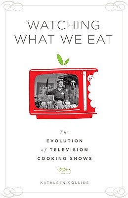 Image for Watching What We Eat: The Evolution of Television Cooking Shows