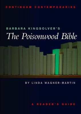 Barbara Kingsolver's The Poisonwood Bible: A Reader's Guide (Continuum Contemporaries), Wagner-Martin, Linda