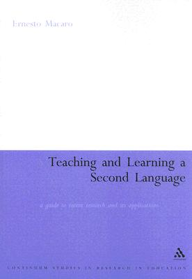 Image for Teaching and Learning a Second Language: A Guide To Recent Research And Its Applications (Continuum Collection)