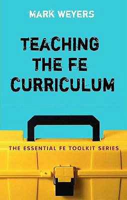 Image for Teaching the FE Curriculum: Encouraging active learning in the classroom (Essential FE Toolkit)