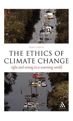 The EPZ Ethics of Climate Change: Right and Wrong in a Warming World (Think Now), Garvey, James