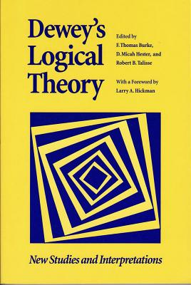 Image for Dewey's Logical Theory: New Studies and Interpretations (The Vanderbilt Library of American Philosophy)