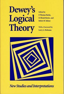 Dewey's Logical Theory: New Studies and Interpretations (The Vanderbilt Library of American Philosophy)