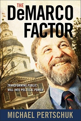 The DeMarco Factor: Transforming Public Will into Political Power, Pertschuk, Michael