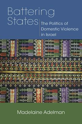 Image for BATTERING STATES THE POLITICS OF DOMESTIC VIOLENCE IN ISRAEL