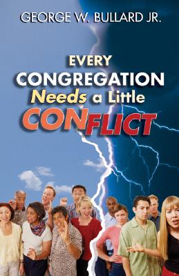 Every Congregation Needs a Little Conflict (TCP Leadership Series), Bullard, Dr. George W