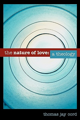 The Nature of Love: A Theology, Oord, Dr. Thomas