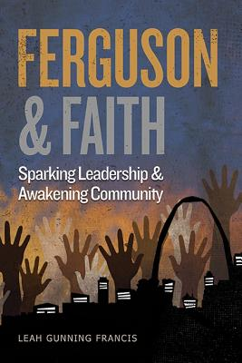 Image for Ferguson and Faith: Sparking Leadership and Awakening Community
