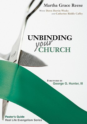 Unbinding Your Church (Pastor's and Leaders' Guide to the Real Life Evangelism Series), Martha Grace Reese