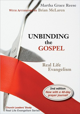 Unbinding the Gospel: Real Life Evangelism, 2nd Edition, Martha Grace Reese