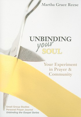 Unbinding Your Soul: Your Experiment in Prayer & Community, Reese, Martha