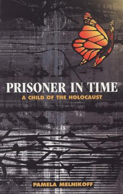 Prisoner in Time: A Child of the Holocaust, Melnikoff, Pamela