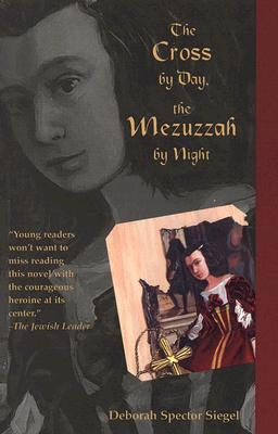 The Cross by Day, the Mezuzzah by Night, Siegel, Deborah Spector