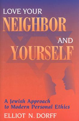 Love Your Neighbor and Yourself: A Jewish Approach to Modern Personal Ethics, Dorff, Rabbi Elliot N.