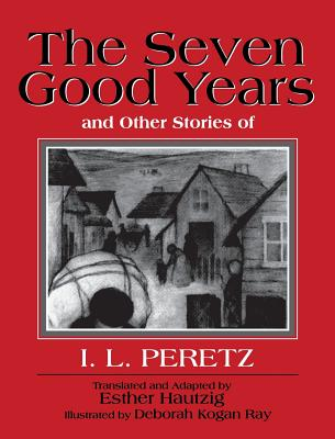 Image for The Seven Good Years And Other Stories of I.L. Peretz