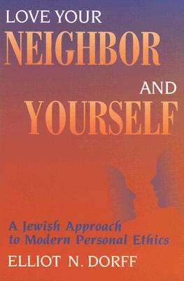 Image for Love Your Neighbor and Yourself: A Jewish Approach to Modern Personal Ethics