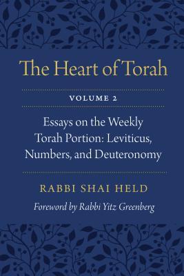 The Heart of Torah, Volume 2: Essays on the Weekly Torah Portion: Leviticus, Numbers, and Deuteronomy, Held, Rabbi Shai