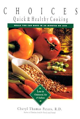 Choices: Quick & Health Cooking: Meals You Can Make in 30 Minutes or Less, Peters, Cheryl D. Thomas