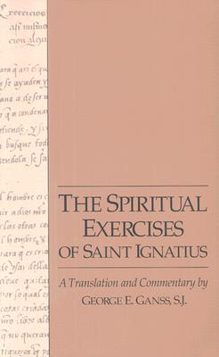 The Spiritual Exercises of Saint Ignatius: A Translation and Commentary, FRANCIS XAVIER, GEORGE E. GANSS, TRANS.