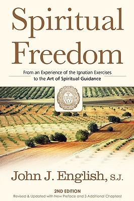 Spiritual Freedom: From an Experience of the Ignatian Exercises to the Art of Spiritual Guidance, English, John J.; English, S. J.