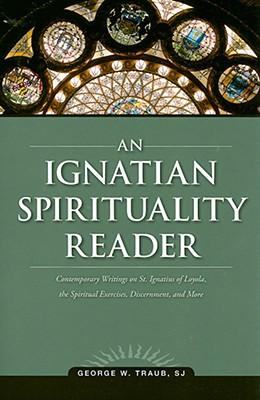 An Ignatian Spirituality Reader, George W. Traub SJ