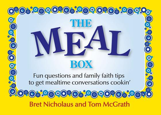 The Meal Box: Fun Questions and Family Tips to Get Mealtime Conversations Cookin', Nicholaus, Bret; McGrath, Tom