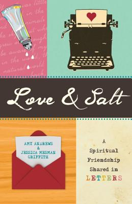 Love & Salt: A Spiritual Friendship Shared in Letters, Amy Andrews, Jessica Mesman Griffith