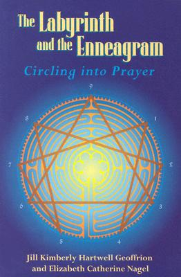 The Labyrinth and the Enneagram: Circling into Prayer, Geoffrion, Jill Kimberly Hartwell; Nagel, Elizabeth Catherine